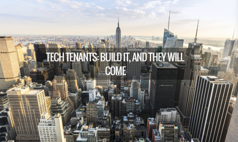 Tech Tenants: Build It, and They WillCome